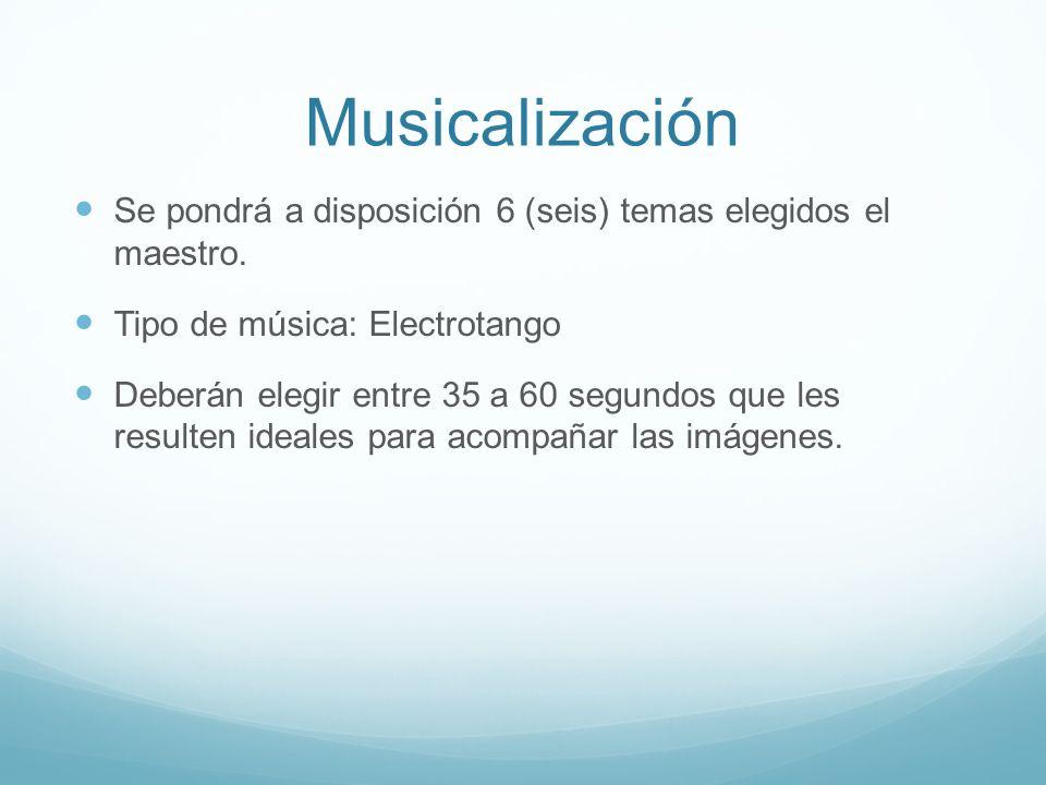 Musicalización Se pondrá a disposición 6 (seis) temas elegidos el maestro.
