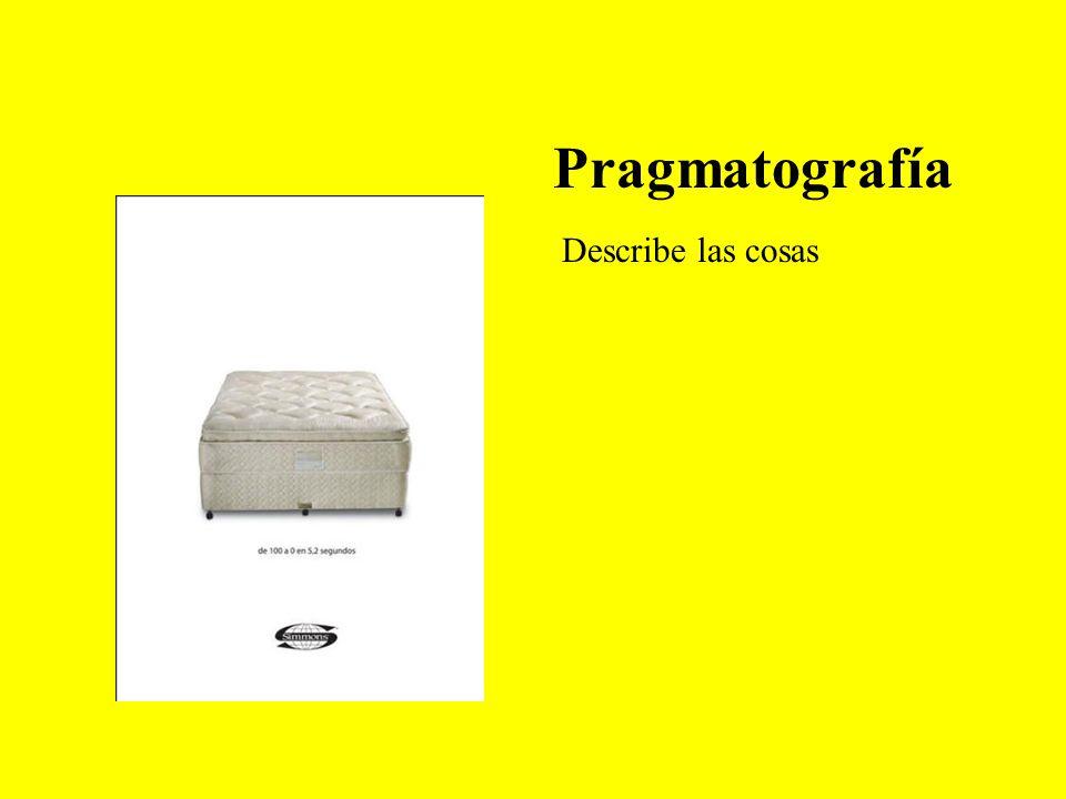 Pragmatografía Describe las cosas