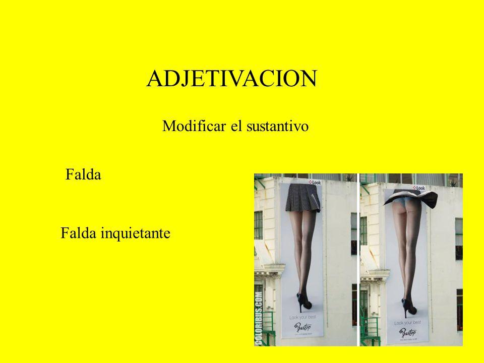 ADJETIVACION Modificar el sustantivo Falda Falda inquietante