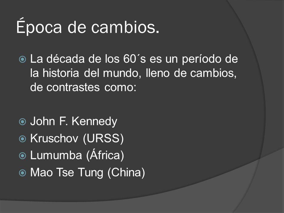 Época de cambios. La década de los 60´s es un período de la historia del mundo, lleno de cambios, de contrastes como: John F. Kennedy Kruschov (URSS)