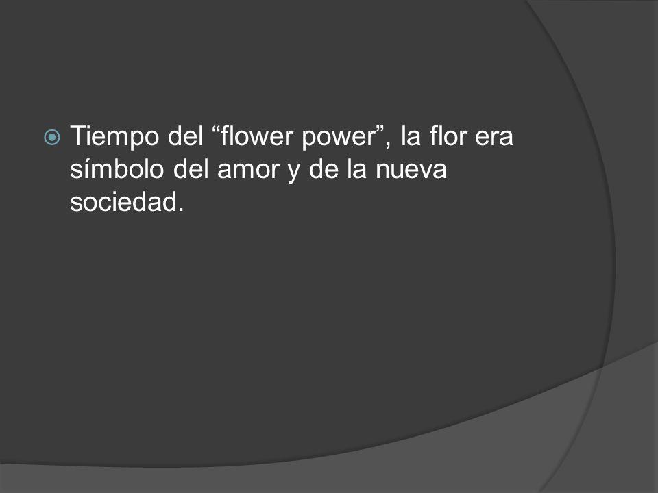 Tiempo del flower power, la flor era símbolo del amor y de la nueva sociedad.