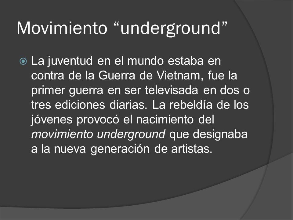 Movimiento underground La juventud en el mundo estaba en contra de la Guerra de Vietnam, fue la primer guerra en ser televisada en dos o tres edicione