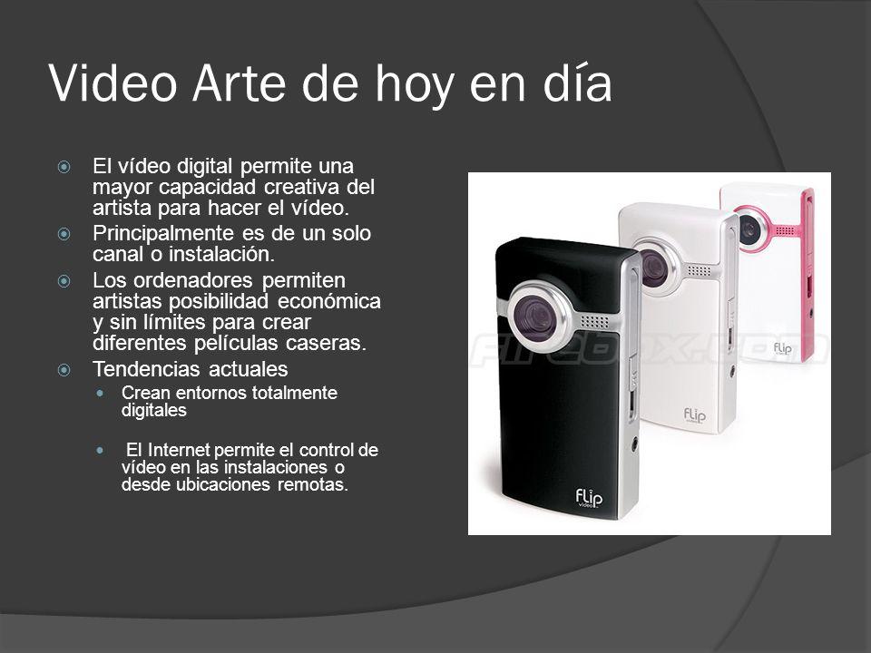 Video Arte de hoy en día El vídeo digital permite una mayor capacidad creativa del artista para hacer el vídeo. Principalmente es de un solo canal o i