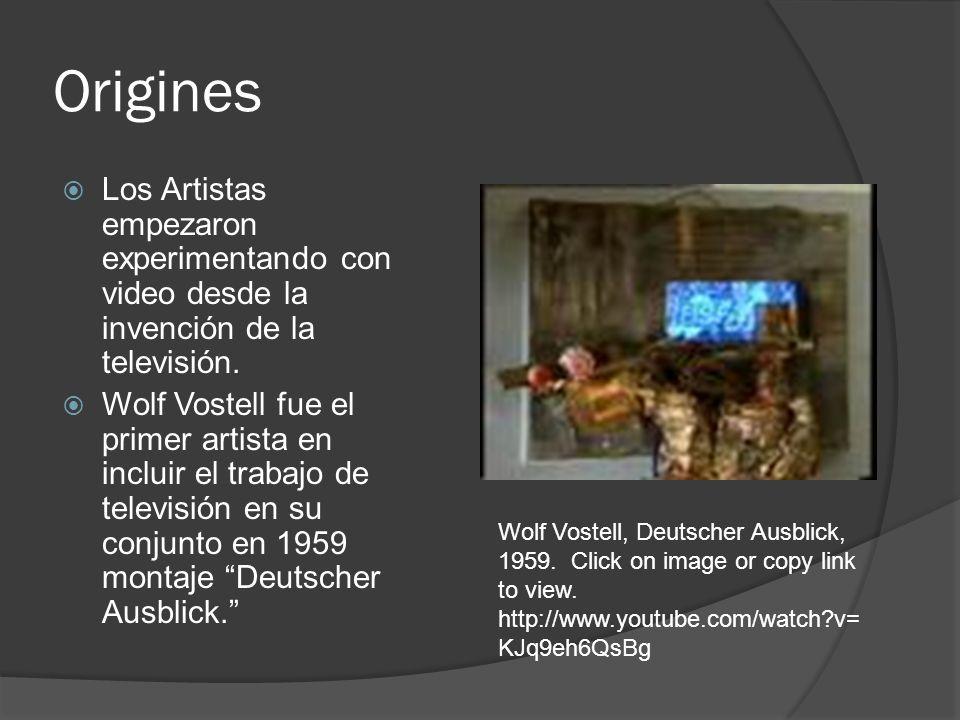 Origines Los Artistas empezaron experimentando con video desde la invención de la televisión. Wolf Vostell fue el primer artista en incluir el trabajo