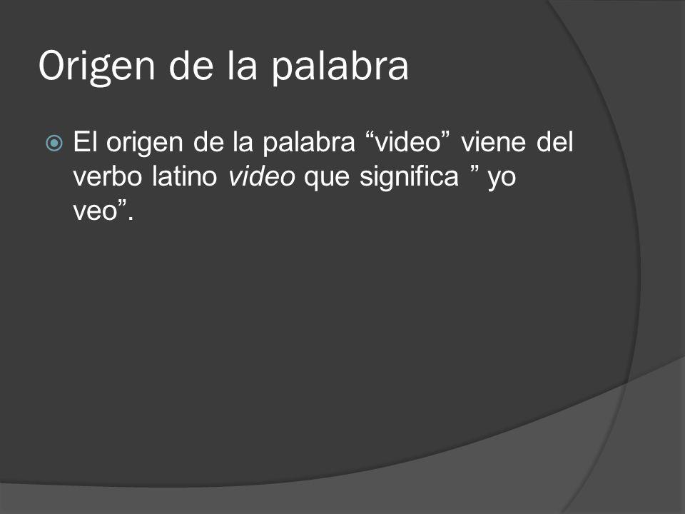 Origen de la palabra El origen de la palabra video viene del verbo latino video que significa yo veo.