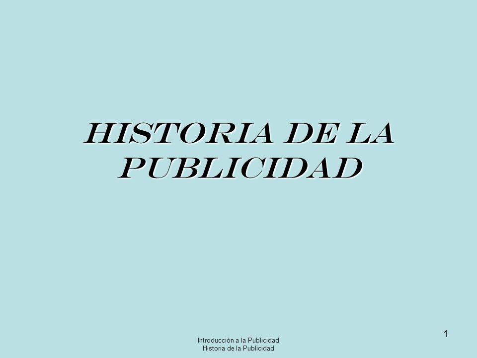 Introducción a la Publicidad Historia de la Publicidad 1 HISTORIA DE LA PUBLICIDAD