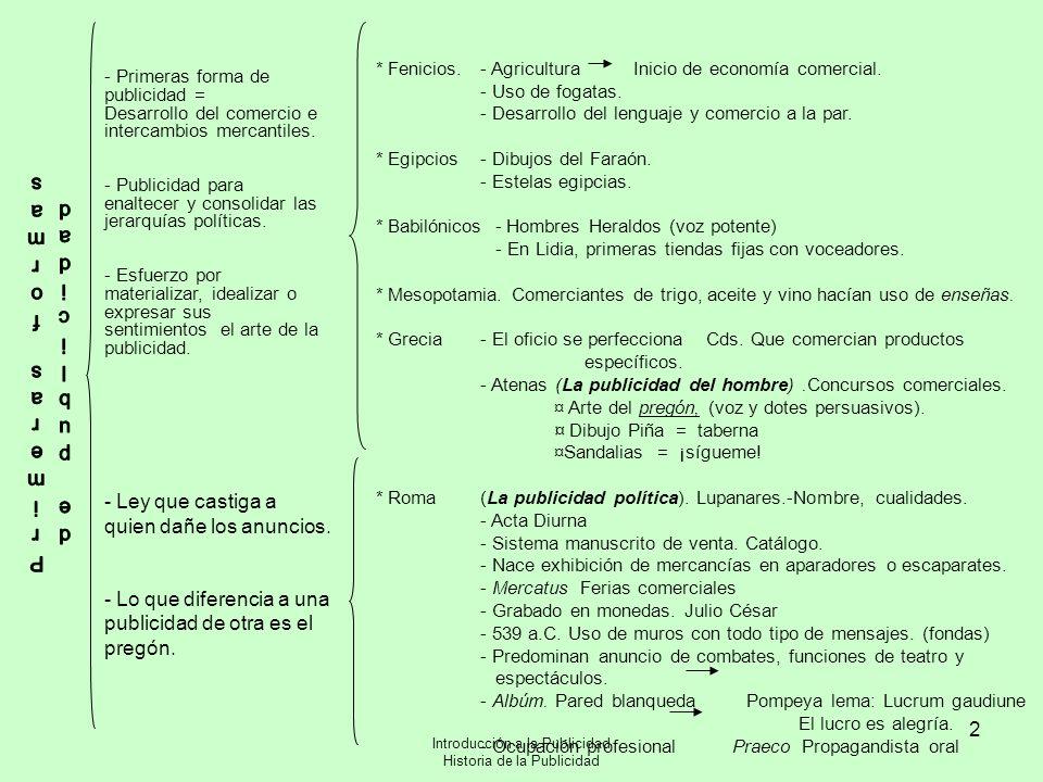 Introducción a la Publicidad Historia de la Publicidad 3 - Primeras forma de publicidad = Desarrollo del comercio e intercambios mercantiles.