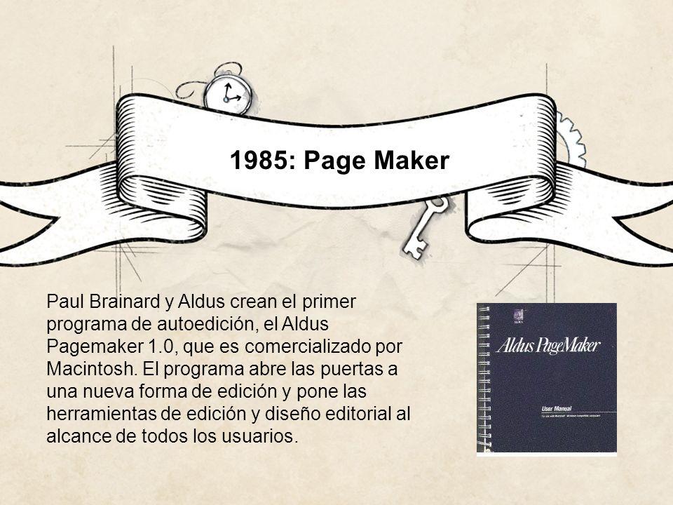 1985: Page Maker Paul Brainard y Aldus crean el primer programa de autoedición, el Aldus Pagemaker 1.0, que es comercializado por Macintosh. El progra