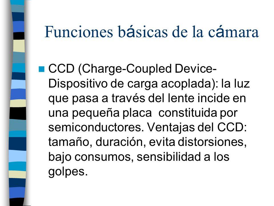 Funciones b á sicas de la c á mara CCD (Charge-Coupled Device- Dispositivo de carga acoplada): la luz que pasa a través del lente incide en una pequeñ