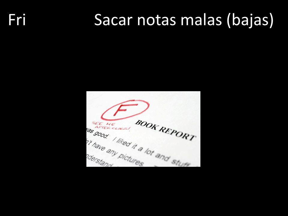 FriSacar notas malas (bajas)
