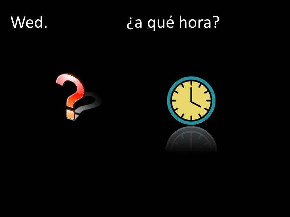 Wed.¿a qué hora?