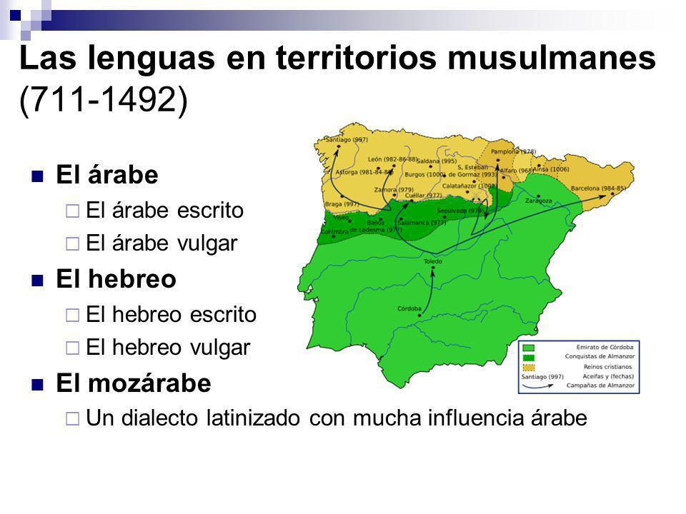 Las lenguas en territorios musulmanes (711-1492) El árabe El árabe escrito El árabe vulgar El hebreo El hebreo escrito El hebreo vulgar El mozárabe Un