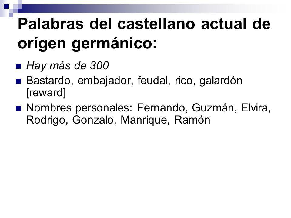 Palabras del castellano actual de orígen germánico: Hay más de 300 Bastardo, embajador, feudal, rico, galardón [reward] Nombres personales: Fernando,