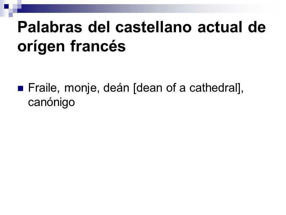 Palabras del castellano actual de orígen francés Fraile, monje, deán [dean of a cathedral], canónigo