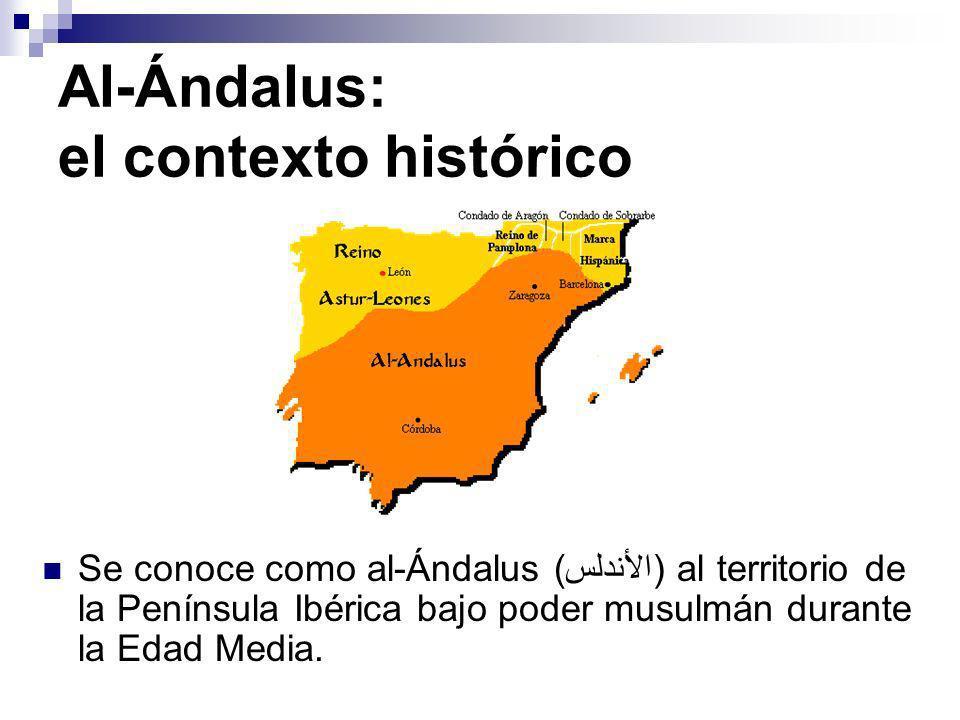 Al-Ándalus: el contexto histórico Se conoce como al-Ándalus (الأندلس) al territorio de la Península Ibérica bajo poder musulmán durante la Edad Media.