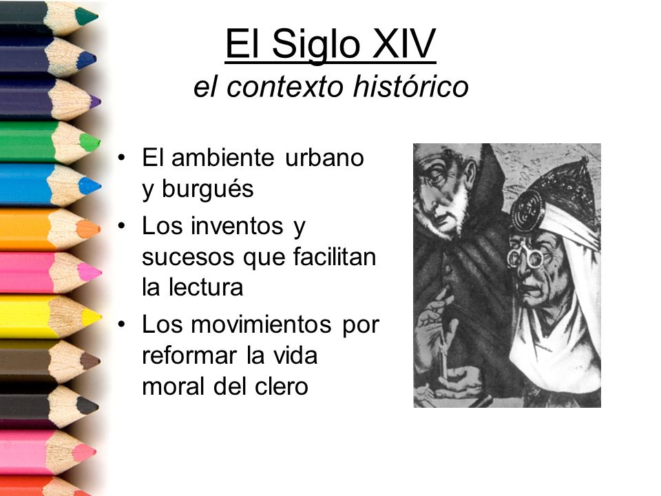 El Siglo XIV el contexto histórico El ambiente urbano y burgués Los inventos y sucesos que facilitan la lectura Los movimientos por reformar la vida m