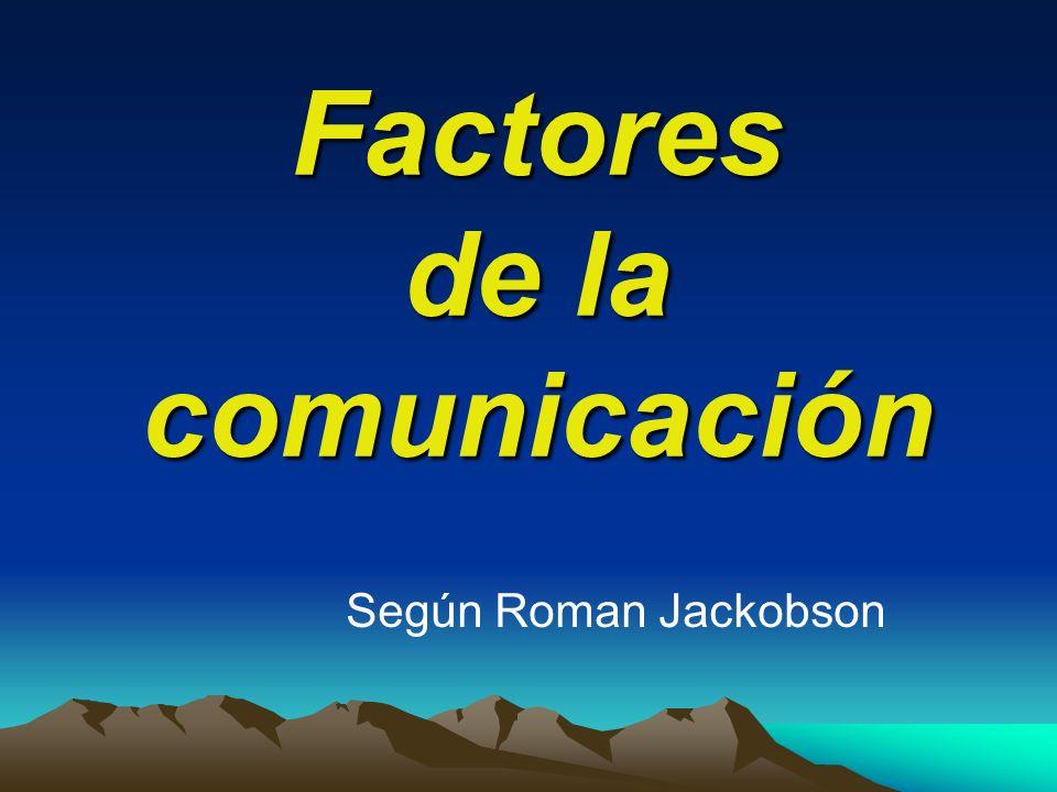 Factores de la comunicación Según Roman Jackobson