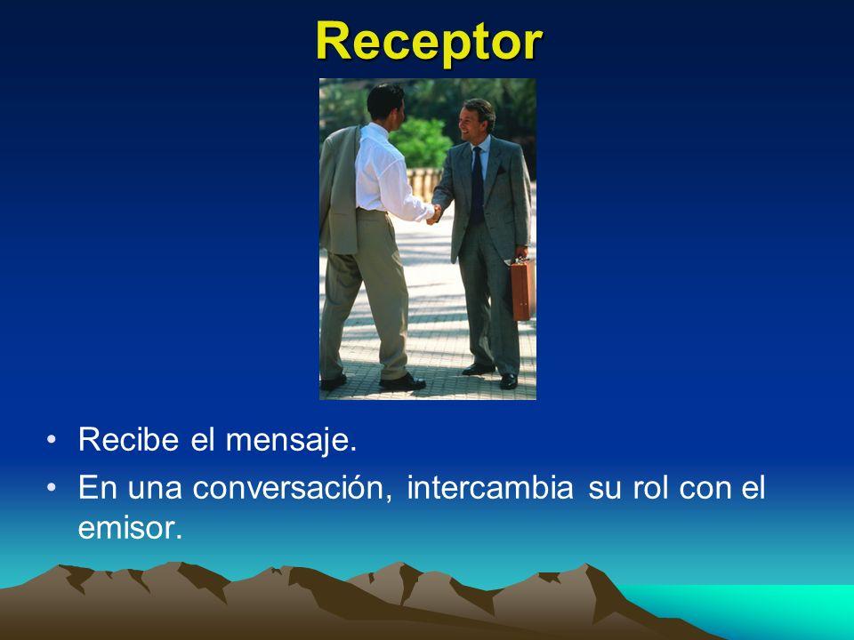 Receptor Recibe el mensaje. En una conversación, intercambia su rol con el emisor.