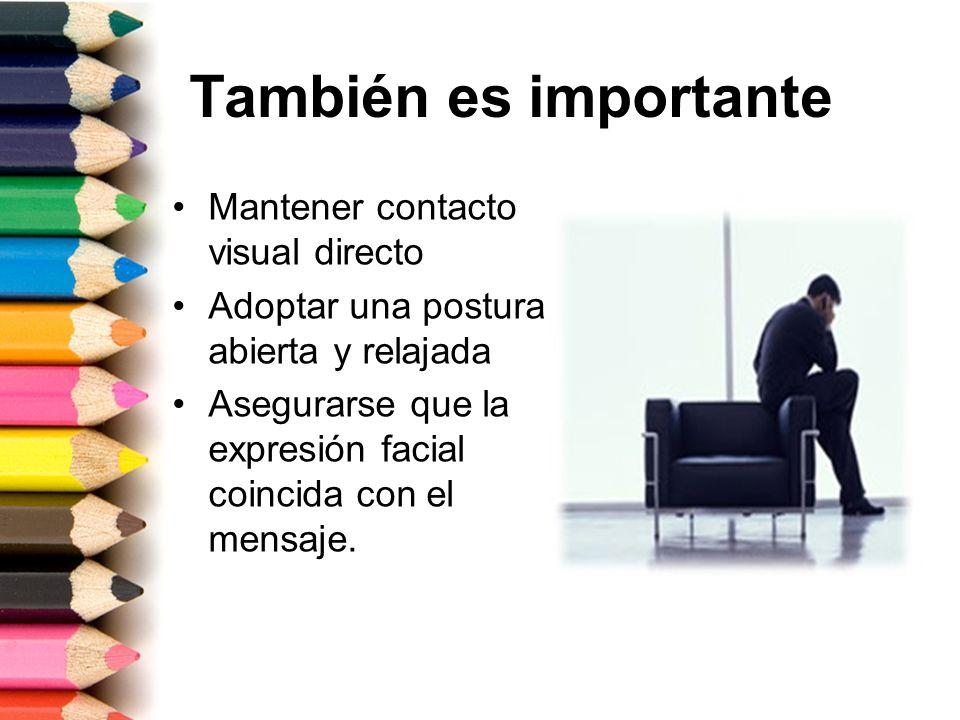 También es importante Mantener contacto visual directo Adoptar una postura abierta y relajada Asegurarse que la expresión facial coincida con el mensa