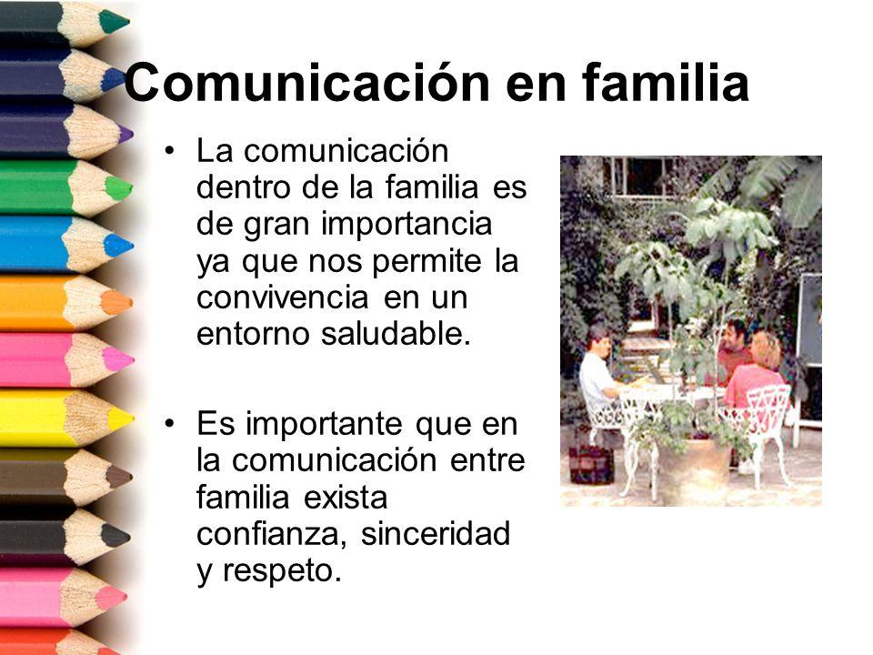 Comunicación en familia La comunicación dentro de la familia es de gran importancia ya que nos permite la convivencia en un entorno saludable. Es impo