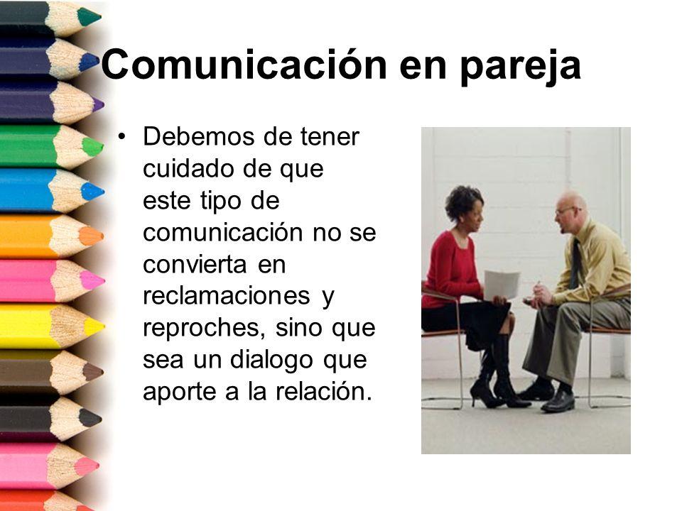 Recomendaciones Siempre tratar de comunicarnos a nivel de sentimientos.