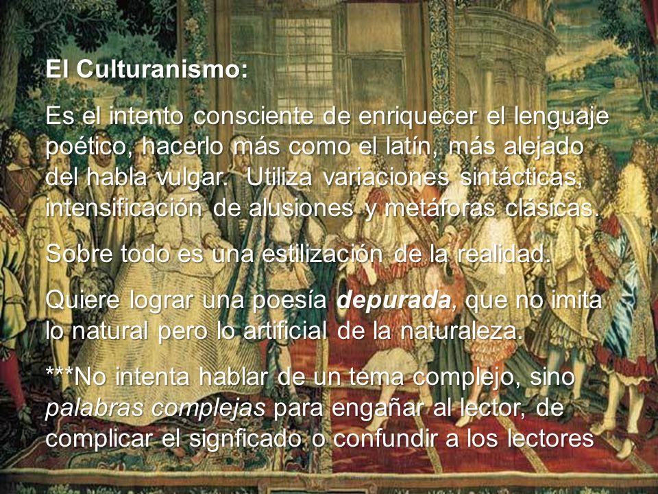 El Culturanismo: Es el intento consciente de enriquecer el lenguaje poético, hacerlo más como el latín, más alejado del habla vulgar. Utiliza variacio