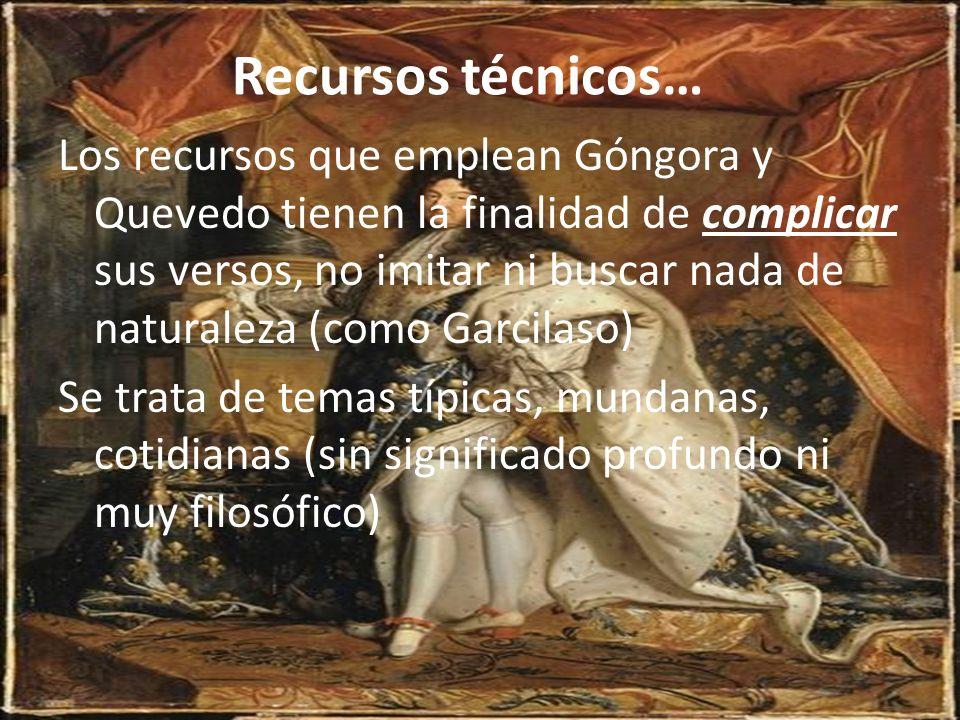 Recursos técnicos… Los recursos que emplean Góngora y Quevedo tienen la finalidad de complicar sus versos, no imitar ni buscar nada de naturaleza (com