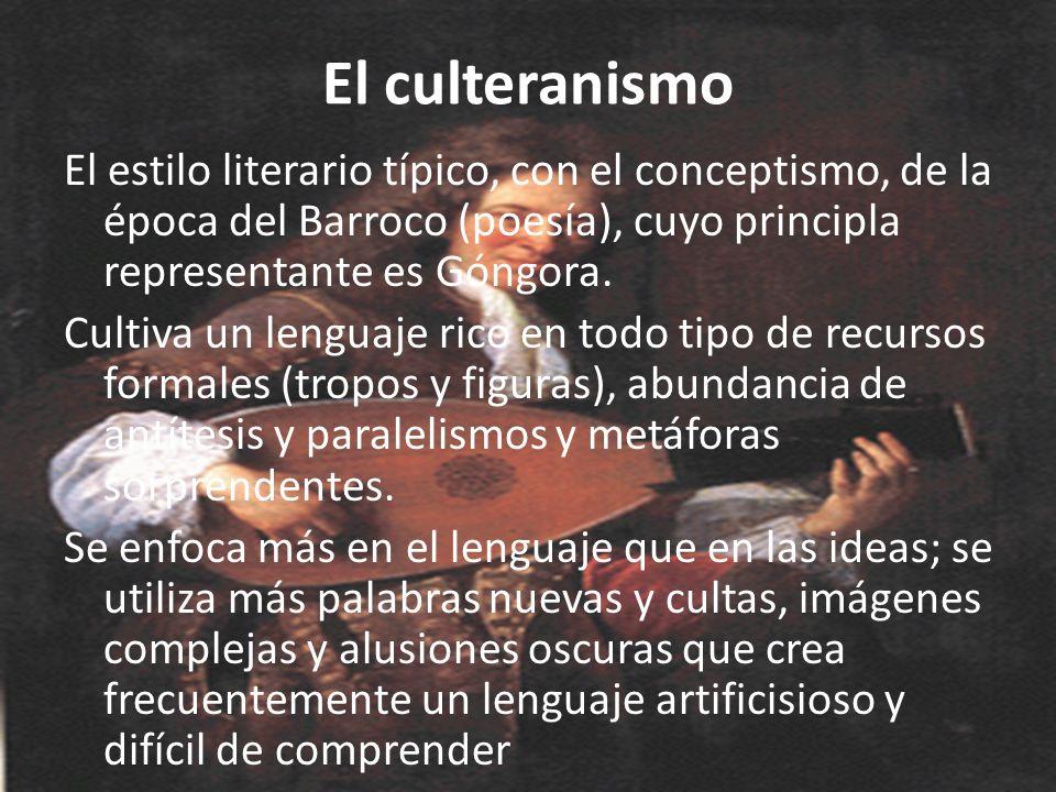 El culteranismo El estilo literario típico, con el conceptismo, de la época del Barroco (poesía), cuyo principla representante es Góngora. Cultiva un