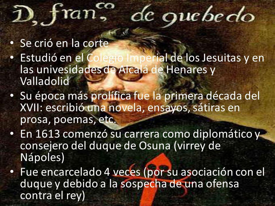 Se crió en la corte Estudió en el Colegio Imperial de los Jesuitas y en las univesidades de Alcalá de Henares y Valladolid Su época más prolífica fue