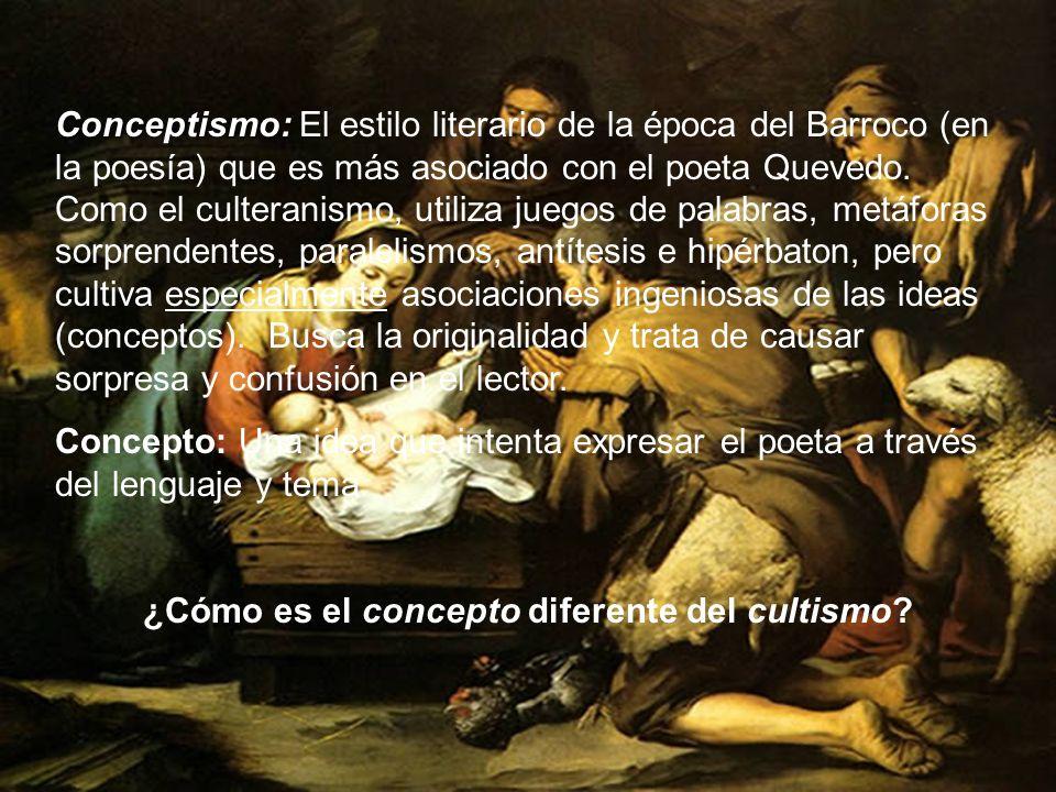 Conceptismo: El Conceptismo: El estilo literario de la época del Barroco (en la poesía) que es más asociado con el poeta Quevedo. Como el culteranismo
