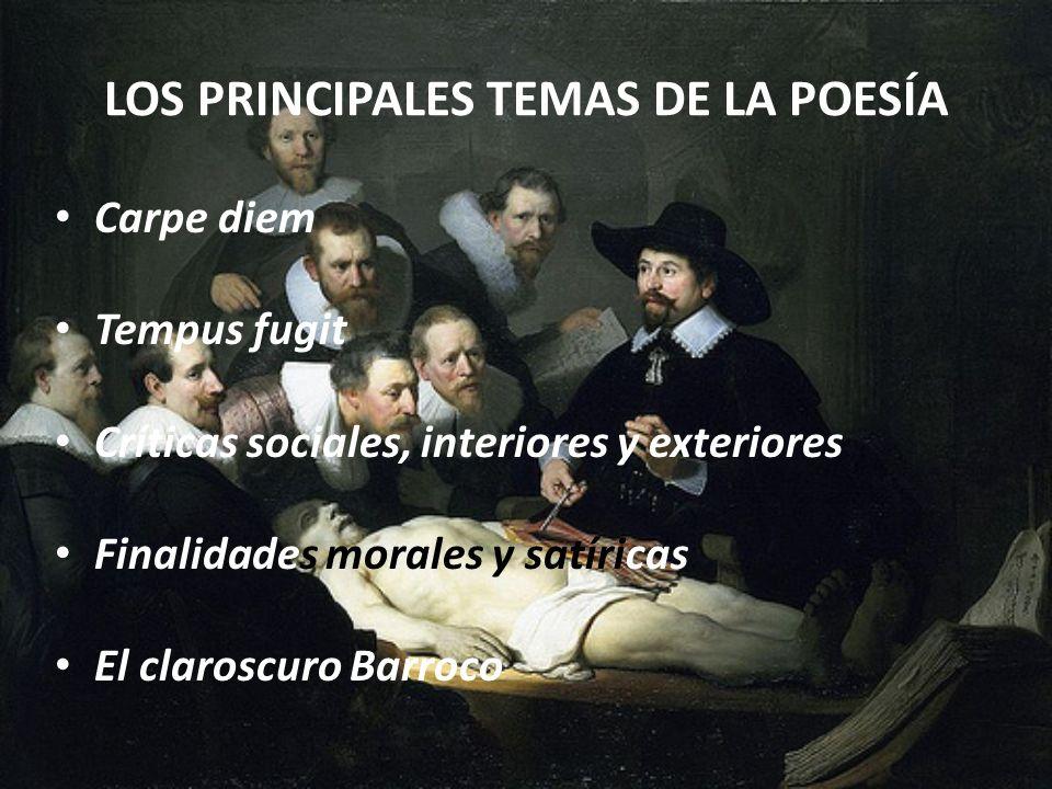 LOS PRINCIPALES TEMAS DE LA POESÍA Carpe diem Tempus fugit Críticas sociales, interiores y exteriores Finalidades morales y satíricas El claroscuro Ba