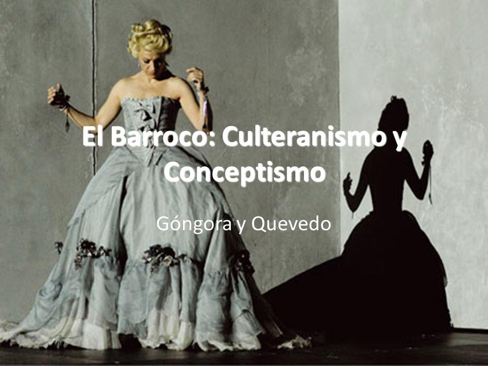 El Barroco: Culteranismo y Conceptismo Góngora y Quevedo