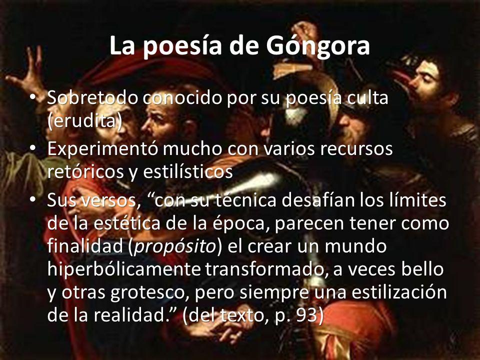 La poesía de Góngora Sobretodo conocido por su poesía culta (erudita) Sobretodo conocido por su poesía culta (erudita) Experimentó mucho con varios re