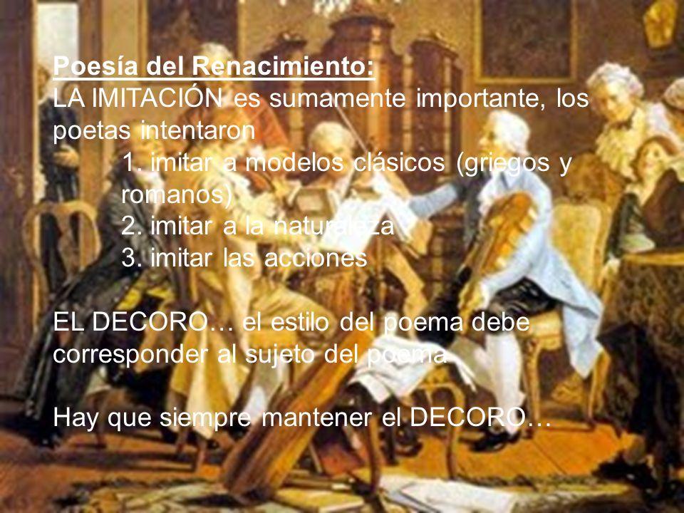 Poesía del Renacimiento: LA IMITACIÓN es sumamente importante, los poetas intentaron 1. imitar a modelos clásicos (griegos y romanos) 2. imitar a la n