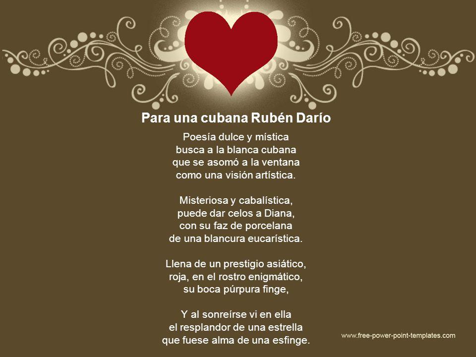 Para una cubana Rubén Darío Poesía dulce y mística busca a la blanca cubana que se asomó a la ventana como una visión artística. Misteriosa y cabalíst