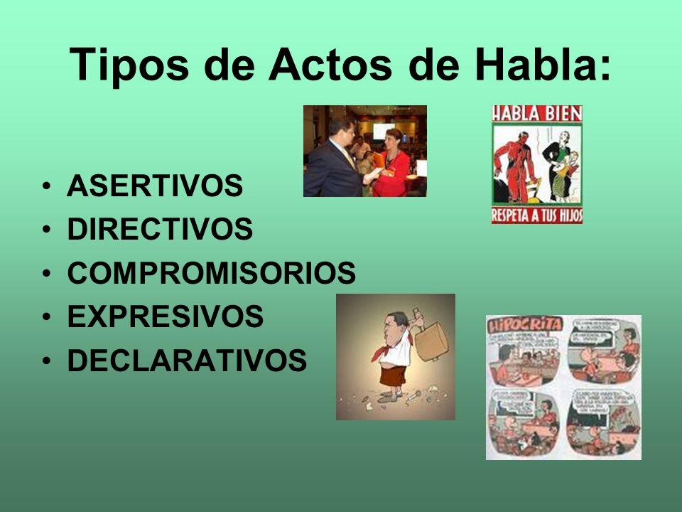 ACTOS DE HABLA ASERTIVOS ASEVERATIVOS : Afirmar, declarar, indicar, sostener, explicar, constatar, etc.