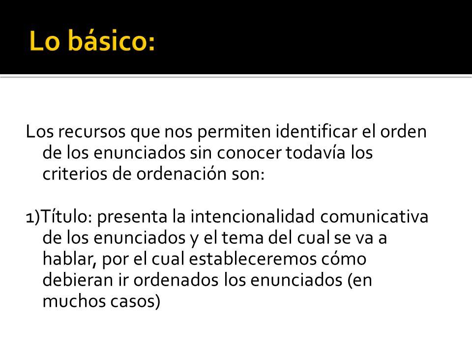 Los recursos que nos permiten identificar el orden de los enunciados sin conocer todavía los criterios de ordenación son: 1)Título: presenta la intenc