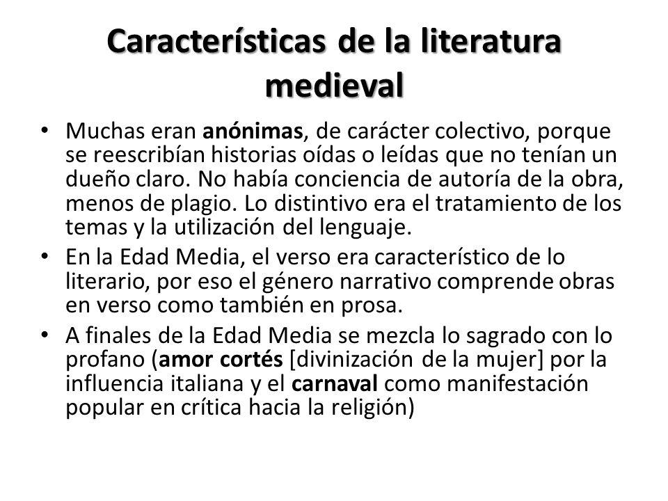 Características de la literatura medieval Muchas eran anónimas, de carácter colectivo, porque se reescribían historias oídas o leídas que no tenían un dueño claro.