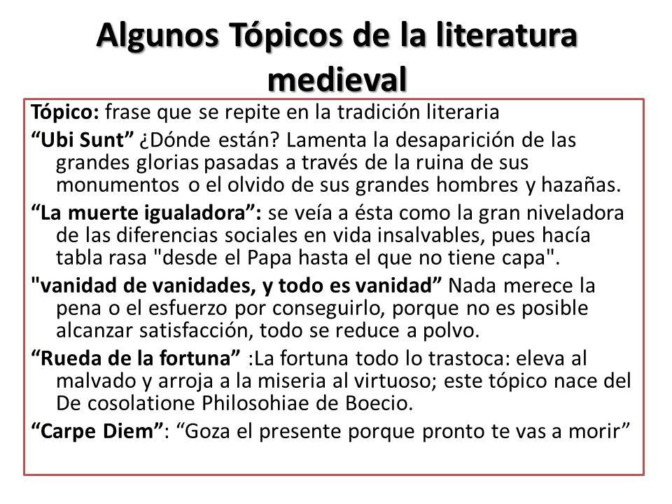Algunos Tópicos de la literatura medieval Tópico: frase que se repite en la tradición literaria Ubi Sunt ¿Dónde están.