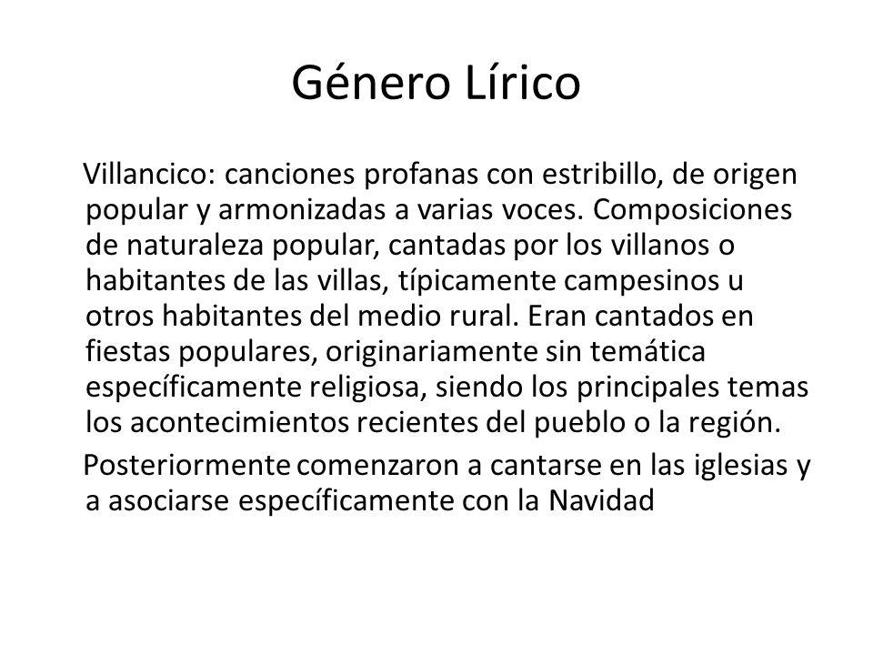 Género Lírico Villancico: canciones profanas con estribillo, de origen popular y armonizadas a varias voces.