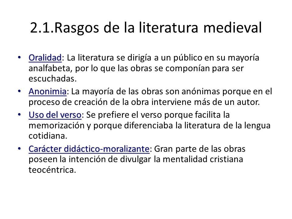 2.1.Rasgos de la literatura medieval Oralidad Oralidad: La literatura se dirigía a un público en su mayoría analfabeta, por lo que las obras se compon