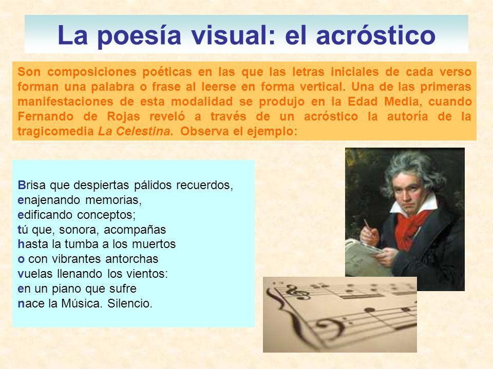 La poesía visual: el acróstico Son composiciones poéticas en las que las letras iniciales de cada verso forman una palabra o frase al leerse en forma