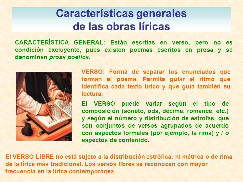 Características generales de las obras líricas CARACTERÍSTICA GENERAL: Están escritas en verso, pero no es condición excluyente, pues existen poemas e