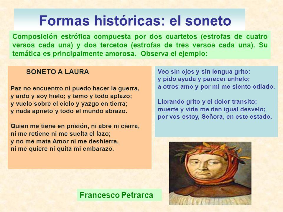Formas históricas: el soneto Composición estrófica compuesta por dos cuartetos (estrofas de cuatro versos cada una) y dos tercetos (estrofas de tres v