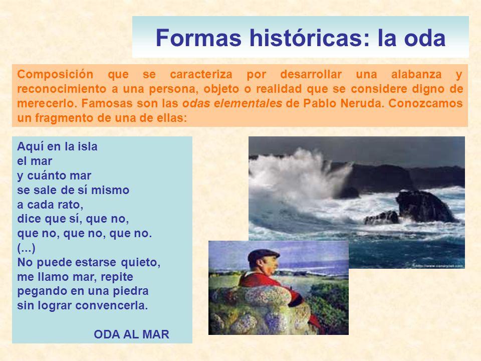Formas históricas: la oda Composición que se caracteriza por desarrollar una alabanza y reconocimiento a una persona, objeto o realidad que se conside