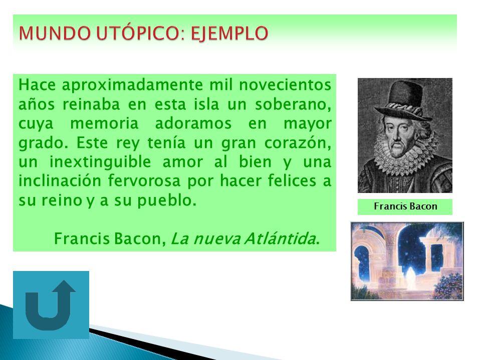 Francis Bacon Hace aproximadamente mil novecientos años reinaba en esta isla un soberano, cuya memoria adoramos en mayor grado. Este rey tenía un gran