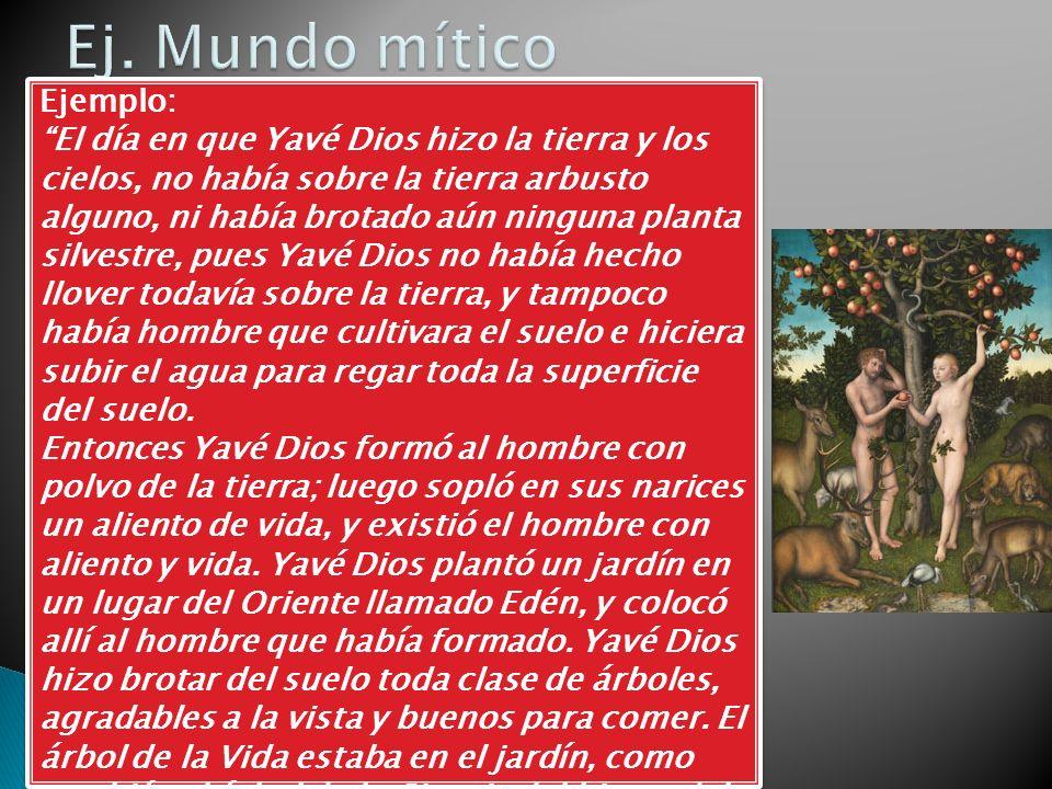 Ejemplo: El día en que Yavé Dios hizo la tierra y los cielos, no había sobre la tierra arbusto alguno, ni había brotado aún ninguna planta silvestre,