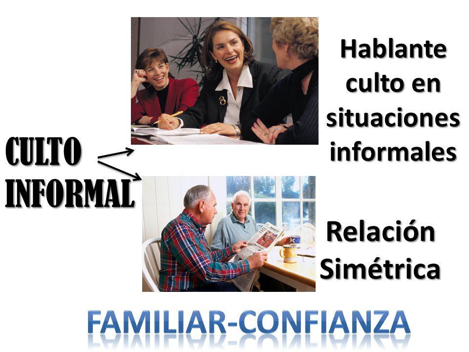 CULTO INFORMAL Hablante culto en situaciones informales Relación Simétrica