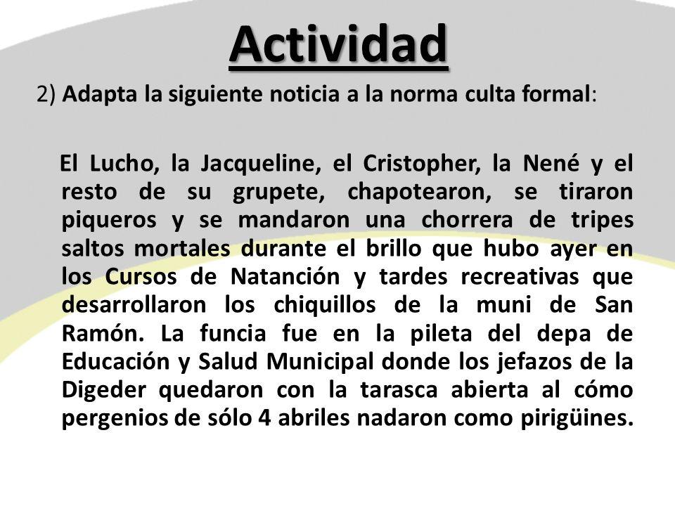 Actividad 2) Adapta la siguiente noticia a la norma culta formal: El Lucho, la Jacqueline, el Cristopher, la Nené y el resto de su grupete, chapotearo