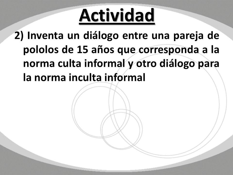 Actividad 2) Inventa un diálogo entre una pareja de pololos de 15 años que corresponda a la norma culta informal y otro diálogo para la norma inculta